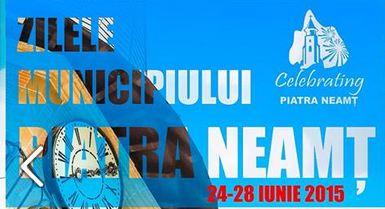 Zilele Municipiului Piatra Neamț – 24-28 iunie 2015 – Curtea Domnească
