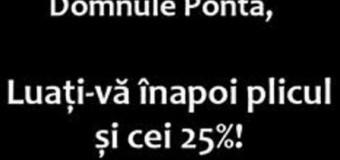 Domnule Ponta, luati-va inapoi plicul si cei 25% ! – un nou eveniment Facebook, ameninta Guvernul cu greva generala