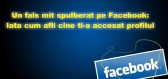 Un fals mit spulberat pe Facebook: Iata cum afli cine ti-a accesat profilul