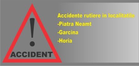 Accidente rutiere in localitatile Piatra Neamt, Garcina si Horia