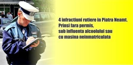 4 infractiuni rutiere in Piatra Neamt. Prinsi fara permis, sub influenta alcoolului sau cu masina neinmatriculata