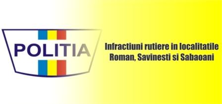 Infractiuni rutiere in localitatile Roman, Savinesti si Sabaoani