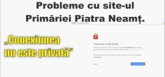 """Probleme cu site-ul Primăriei Piatra Neamț. """"Conexiunea nu este privată!"""""""