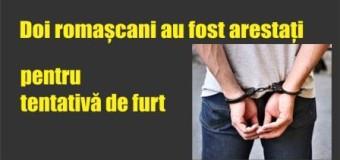 Doi romașcani au fost arestați pentru tentativă de furt.