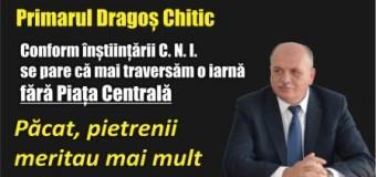Primarul Dragoș Chitic: Conform înștiințării C. N. I. se pare că mai traversăm o iarnă fără Piața Centrală