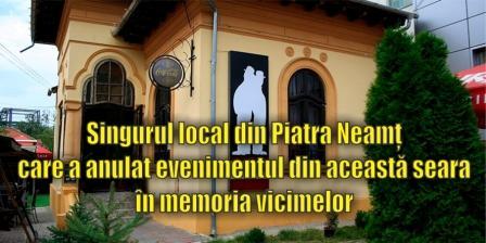 Singurul local din Piatra Neamț care a anulat evenimentul din această seara în memoria victimelor