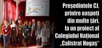 """Preşedintele CJ, printre oaspeţi din multe ţări, la un proiect al Colegiului Naţional """"Calistrat Hogaş"""""""