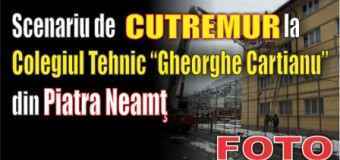 "Scenariu de CUTREMUR la Colegiul Tehnic ""Gheorghe Cartianu"" Piatra Neamţ. FOTO"