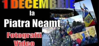 1 DECEMBRIE la Piatra Neamț. Fotografii + Video