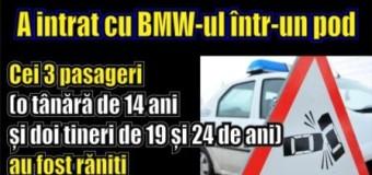 A intrat cu BMW-ul într-un pod. Cei 3 pasageri (o tânără de 14 ani și doi tineri de 19 și 24 de ani) au fost răniți