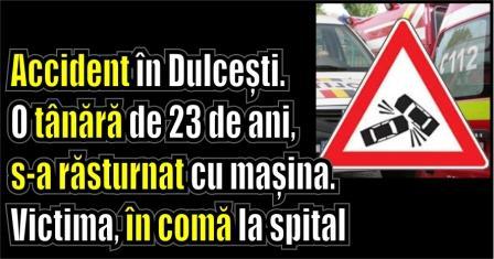 Accident în Dulcești. O tânără de 23 de ani, s-a răsturnat cu mașina. Victima, în comă la spital
