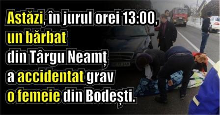 Astăzi, în jurul orei 13:00, un bărbat din Târgu Neamț a accidentat grav o femeie din Bodești.