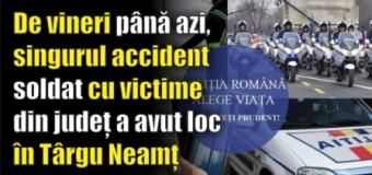 De vineri până azi, singurul accident soldat cu victime din județ a avut loc în Târgu Neamț