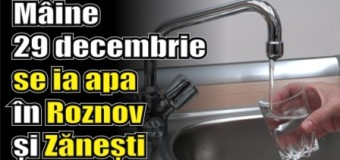 Mâine, 29 decembrie, se ia apa în Roznov și Zănești