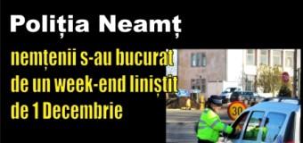 Poliția Neamț: nemțenii s-au bucurat de un week-end liniștit de 1 Decembrie
