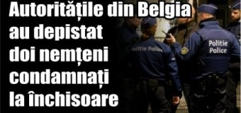 Autoritățile din Belgia au depistat doi nemțeni condamnați la închisoare