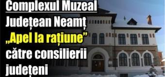 """Complexul Muzeal Județean Neamț – """"Apel la rațiune"""", către consilierii județeni"""