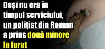 Deși nu era în timpul serviciului, un polițist din Roman a prins două minore la furat