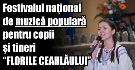 """Festivalul naţional de muzică populară pentru copii şi tineri """"FLORILE CEAHLĂULUI"""""""