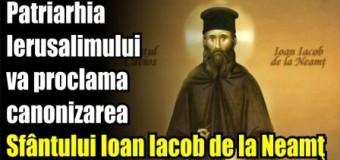 Patriarhia Ierusalimului va proclama canonizarea Sfântului Ioan Iacob de la Neamţ