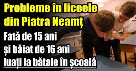 Probleme în liceele din Piatra Neamț. Vineri, o fată de 15 ani și un băiat de 16 ani, luați la bătaie în școală