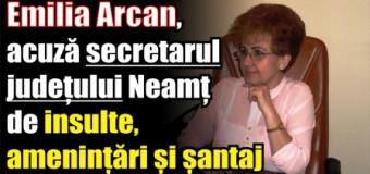 Emilia Arcan, acuză secretarul județului Neamț de insulte, amenințări și șantaj