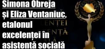 Simona Obreja și Eliza Ventaniuc, etalonul excelenței în asistență socială