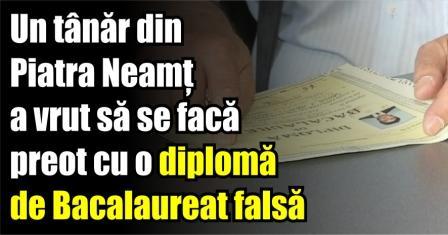 Un tânăr din Piatra Neamț a vrut să se facă preot cu o diplomă de Bacalaureat falsă