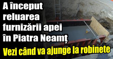 A început reluarea furnizării apei în Piatra Neamț. Vezi când va ajunge la robinete