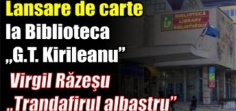 """Lansare de carte la Biblioteca """"G.T. Kirileanu"""". Virgil Răzeşu – """"Trandafirul albastru"""""""