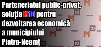 Parteneriatul public-privat, soluția M10 pentru dezvoltarea economică a municipiului Piatra-Neamț