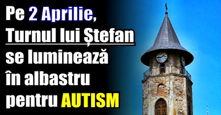 Pe 2 Aprilie, Turnul lui Ștefan se luminează în albastru pentru AUTISM