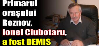 Primarul orașului Roznov, Ionel Ciubotaru, a fost DEMIS