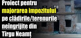 Proiect pentru majorarea impozitului pe clădirile/terenurile neîngrijite din Tîrgu Neamț