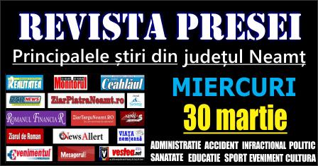 Revista presei – 30 03 2016 Principalele știri din Neamț