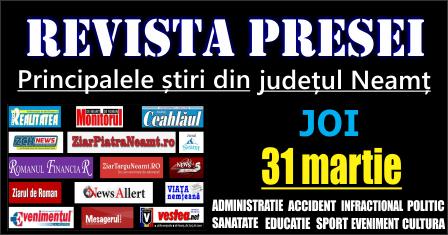 Revista presei – 31 03 2016 Principalele știri din Neamț
