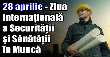 28 aprilie – Ziua Internațională a Securității și Sănătății în Muncă