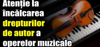 Atenție la încălcarea drepturilor de autor a operelor muzicale