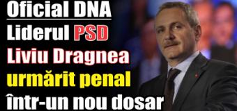 DNA: Președintele PSD, Liviu Dragnea, urmărit penal într-un nou dosar
