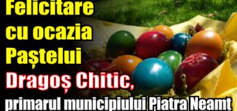 Felicitare cu ocazia Paștelui – Dragoș Chitic, primarul municipiului Piatra Neamț