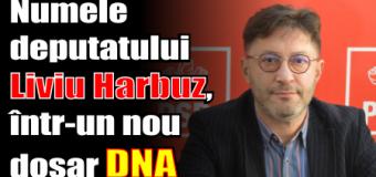 Numele deputatului Liviu Harbuz, într-un nou dosar DNA
