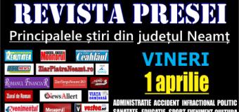 Revista presei – 1 04 2016 Principalele știri din Neamț