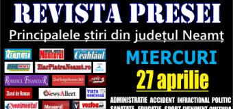 Revista presei – 27 04 2016 Principalele știri din Neamț
