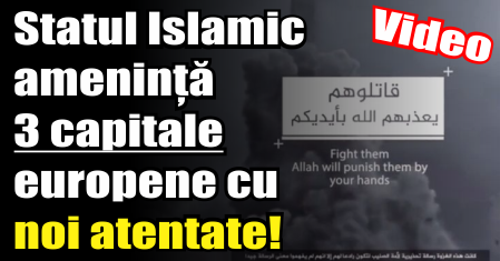 Statul Islamic amenință 3 capitale europene cu noi atentate!