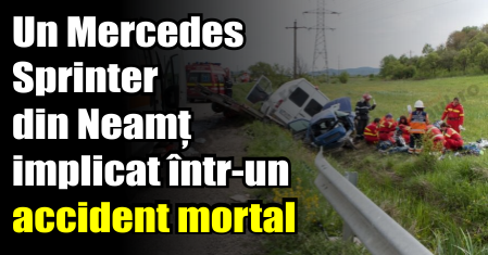 Un Mercedes Sprinter din Neamț implicat într-un accident mortal