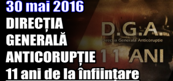 30 mai – DIRECȚIA GENERALĂ ANTICORUPȚIE – 11 ani de la înființare