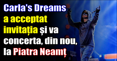 Carla's Dreams a acceptat invitația și va concerta, din nou, la Piatra Neamț