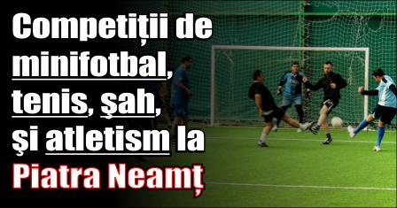 Competiții de minifotbal, tenis, şah, şi atletism la Piatra Neamț
