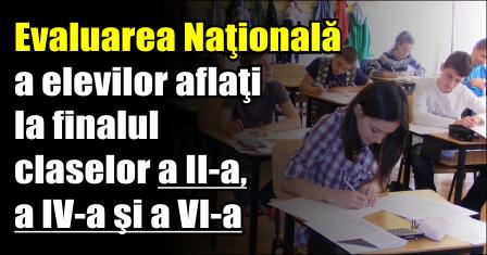 Evaluarea Naţională a elevilor aflaţi la finalul claselor a II-a, a IV-a şi a VI-a