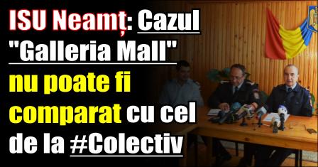 ISU Neamț Cazul Galleria Mall nu poate fi comparat cu cel de la Colectiv